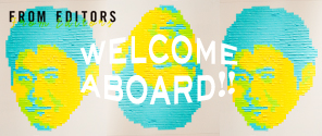 FROM EDITORS | Welcome Aboard !! message from concent役員 2013